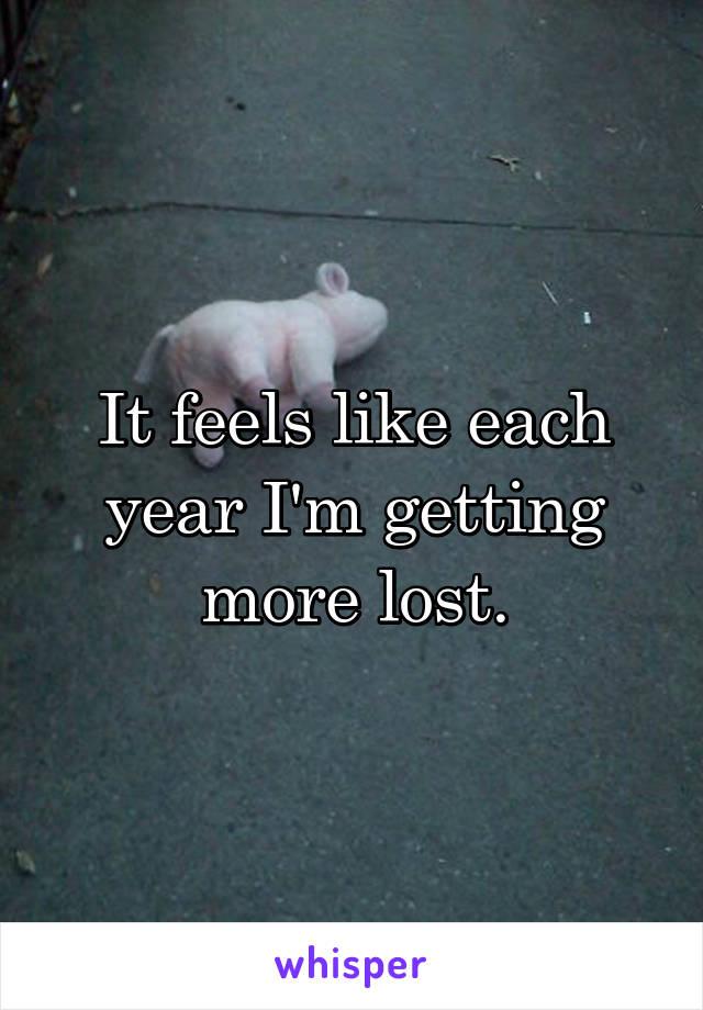 It feels like each year I'm getting more lost.