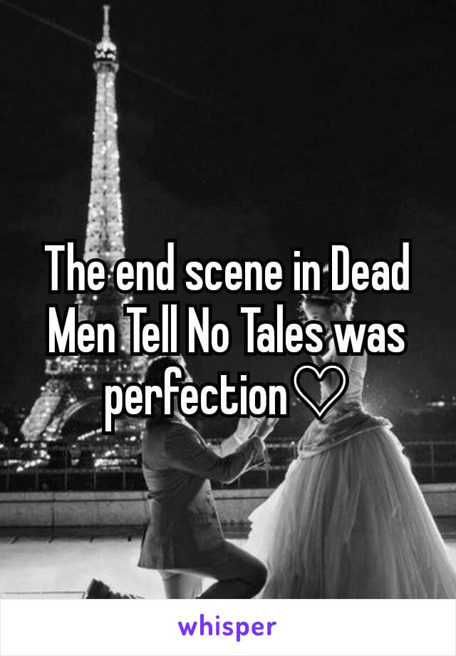 The end scene in Dead Men Tell No Tales was perfection♡