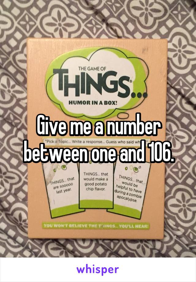 Give me a number between one and 106.