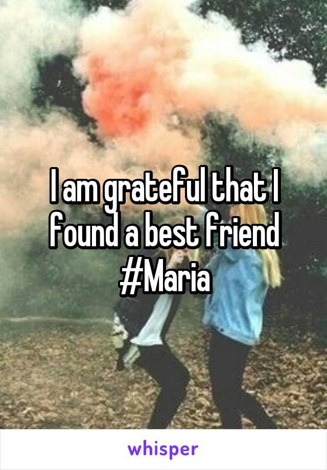 I am grateful that I found a best friend #Maria