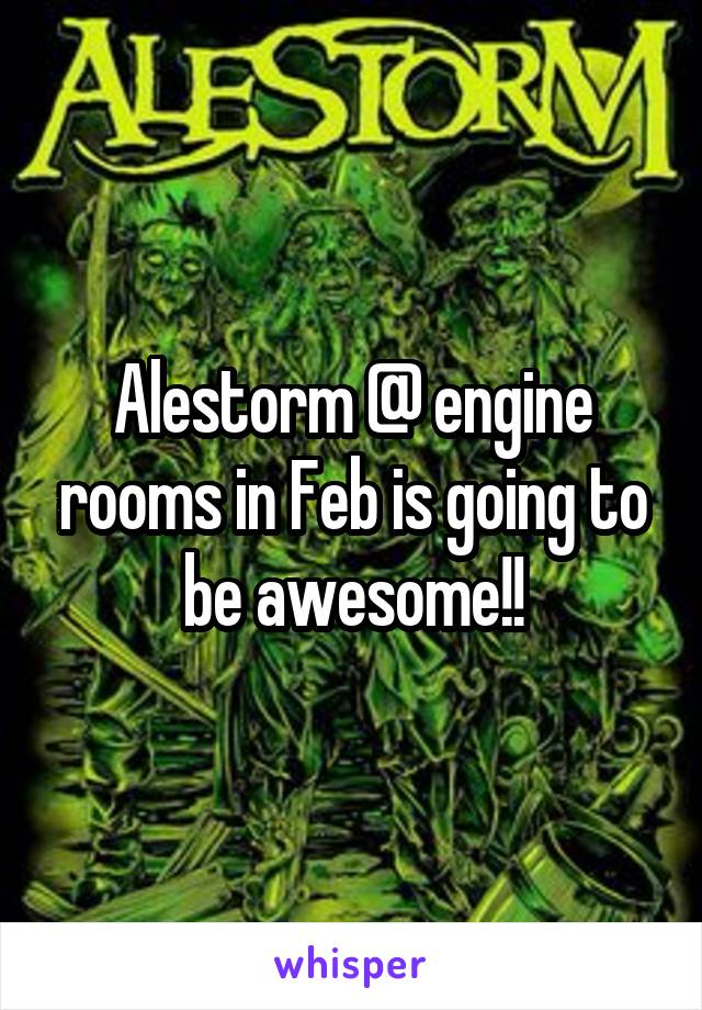 Alestorm @ engine rooms in Feb is going to be awesome!!