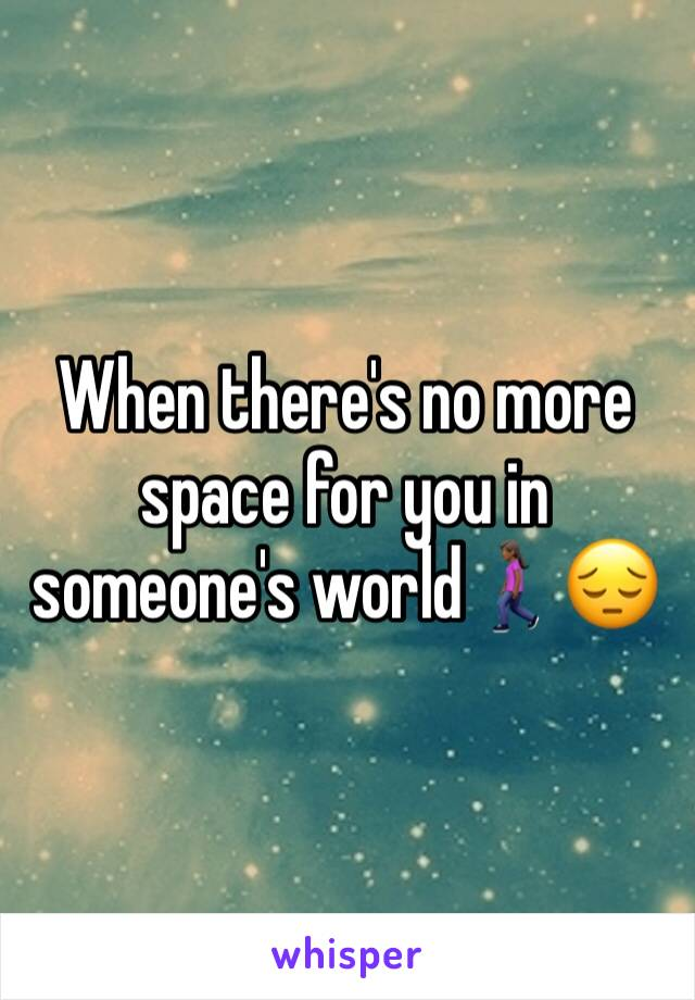 When there's no more space for you in someone's world🚶🏾‍♀️😔
