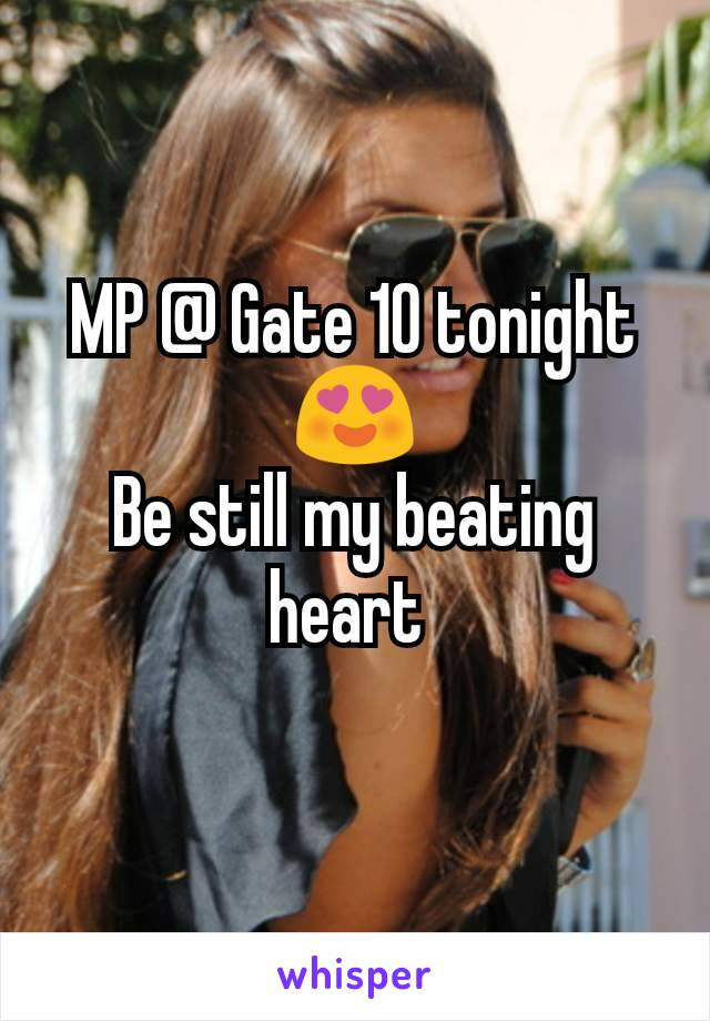 MP @ Gate 10 tonight 😍 Be still my beating heart