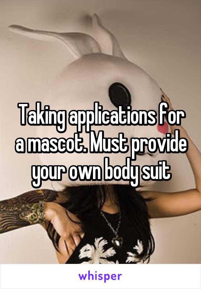Taking applications for a mascot. Must provide your own body suit