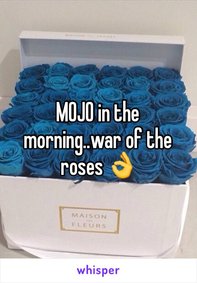 MOJO in the morning..war of the roses 👌