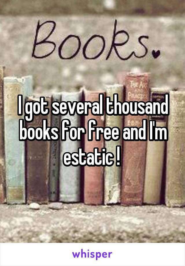 I got several thousand books for free and I'm estatic !