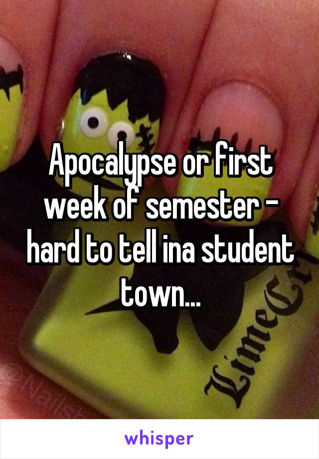 Apocalypse or first week of semester - hard to tell ina student town...