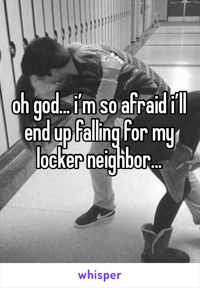 oh god... i'm so afraid i'll end up falling for my locker neighbor...