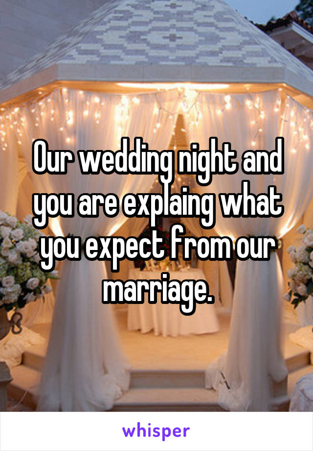 Our wedding night and you are explaing what you expect from our marriage.
