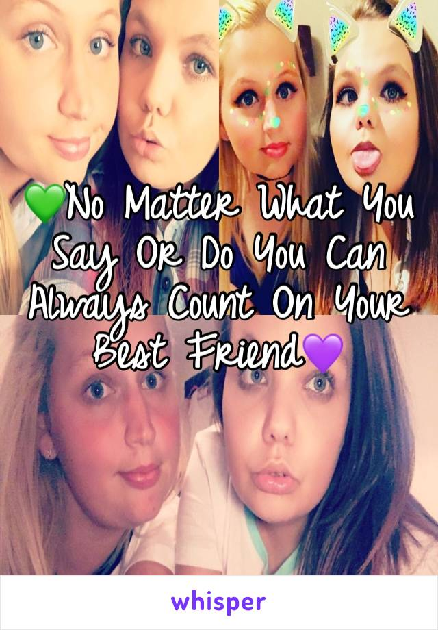 💚No Matter What You Say Or Do You Can Always Count On Your Best Friend💜