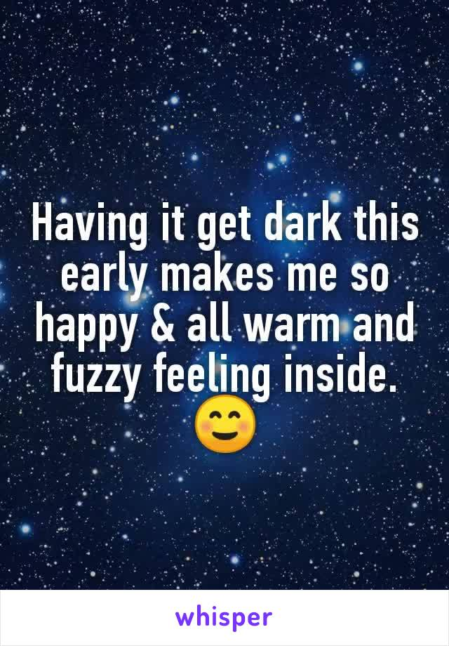 Having it get dark this early makes me so happy & all warm and fuzzy feeling inside. ☺️