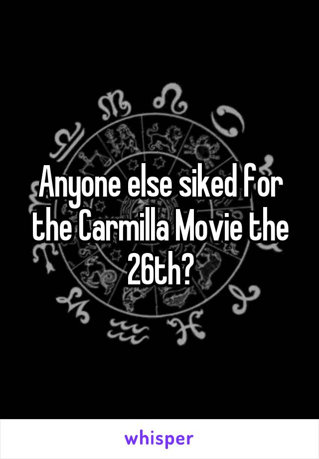 Anyone else siked for the Carmilla Movie the 26th?