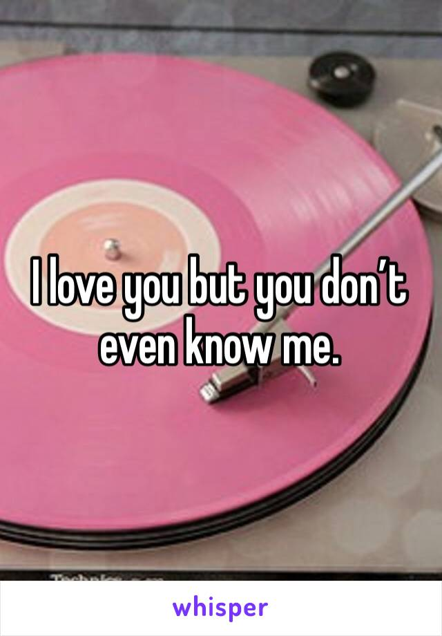I love you but you don't even know me.