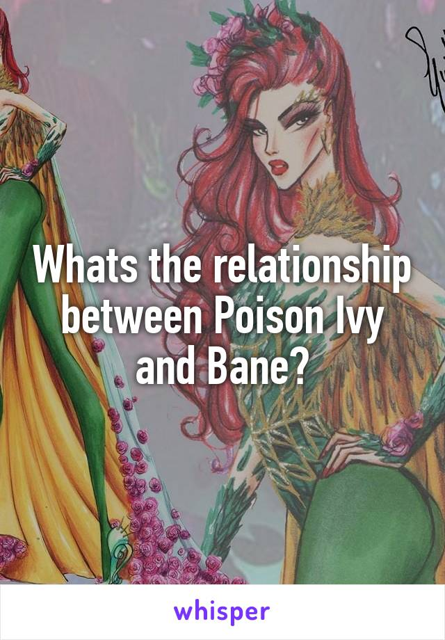 Whats the relationship between Poison Ivy and Bane?
