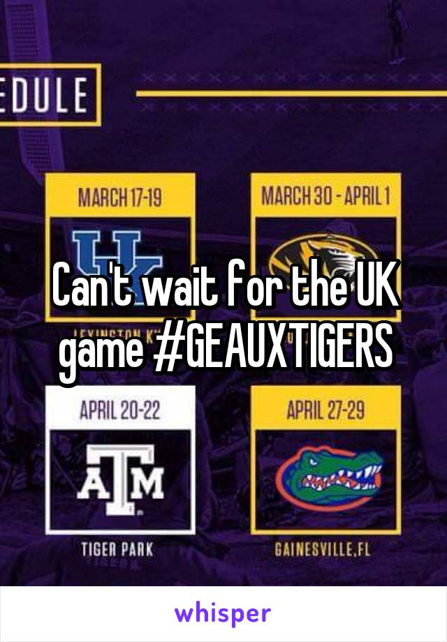 Can't wait for the UK game #GEAUXTIGERS