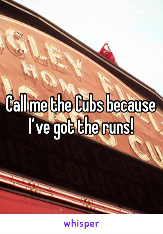Call me the Cubs because I've got the runs!