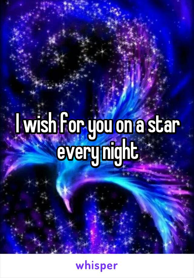 I wish for you on a star every night