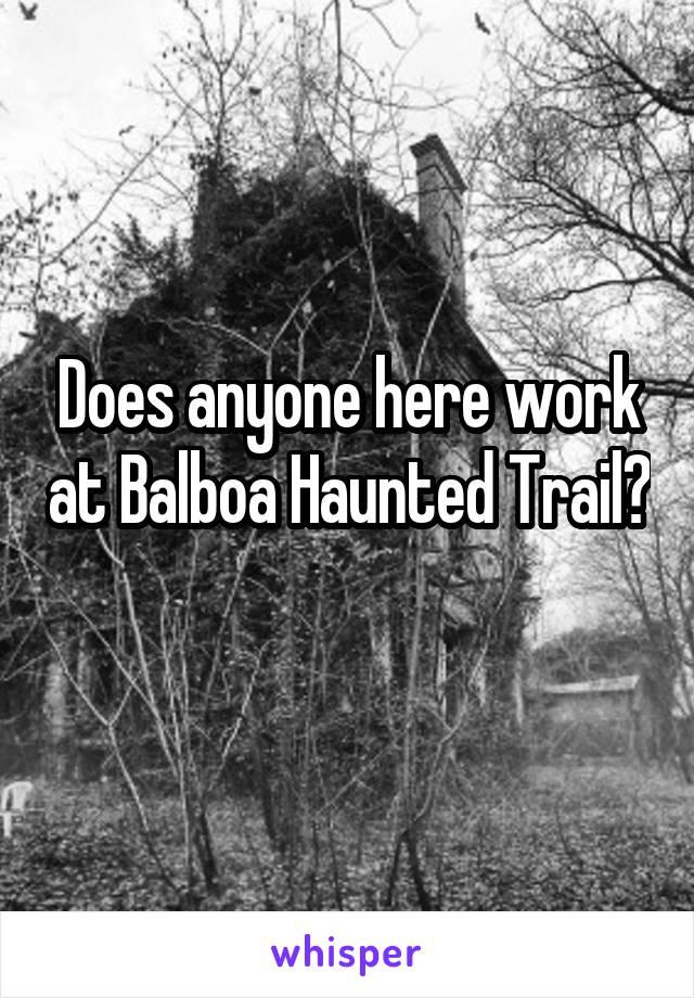 Does anyone here work at Balboa Haunted Trail?