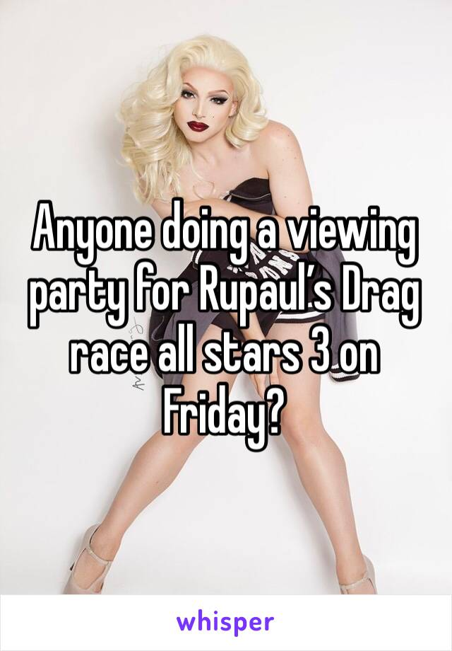 Anyone doing a viewing party for Rupaul's Drag race all stars 3 on Friday?