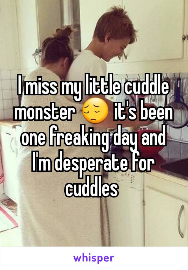 I miss my little cuddle monster 😔 it's been one freaking day and I'm desperate for cuddles