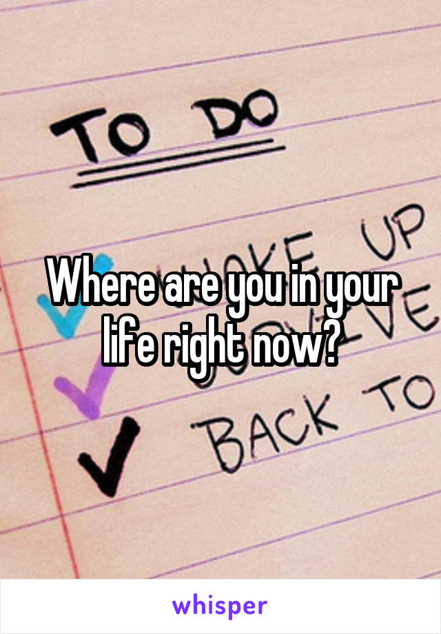 Where are you in your life right now?