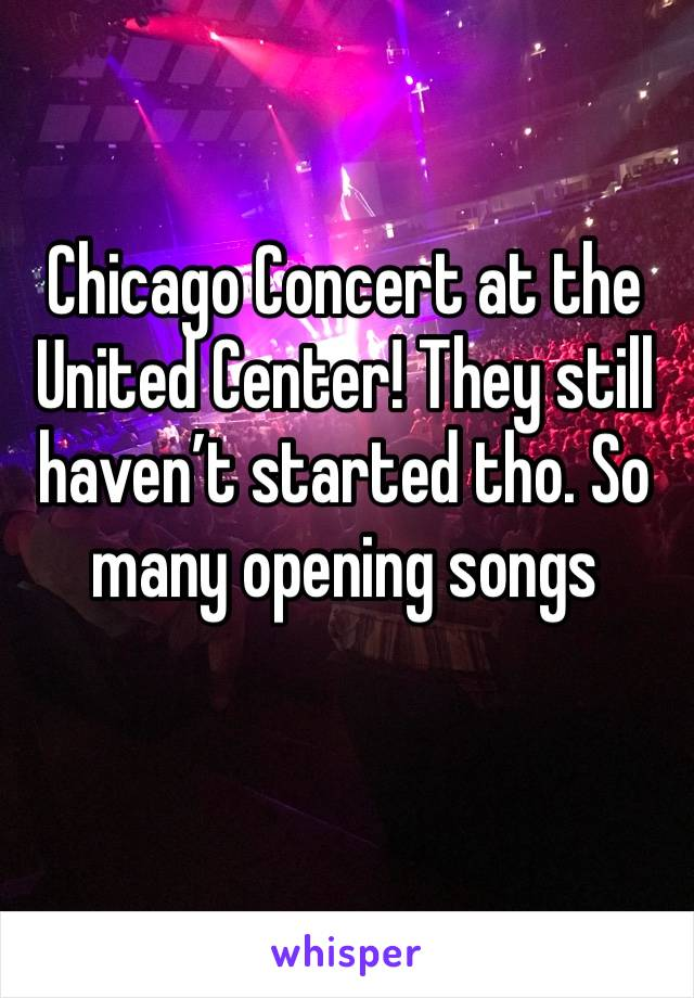 Chicago Concert at the United Center! They still haven't started tho. So many opening songs