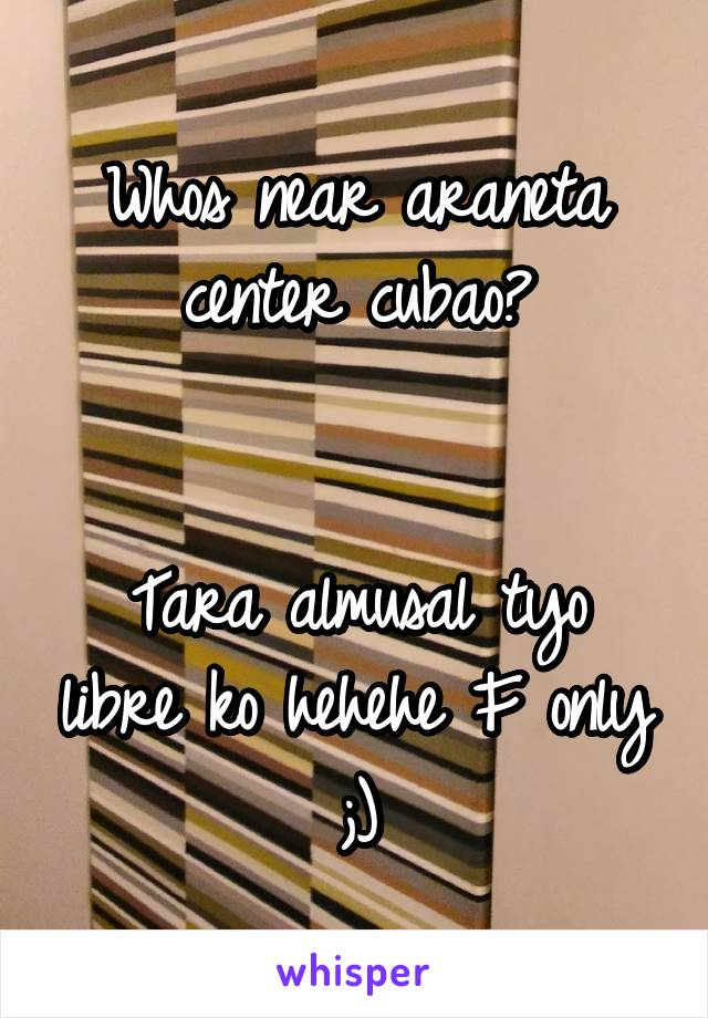 Whos near araneta center cubao?   Tara almusal tyo libre ko hehehe F only ;)