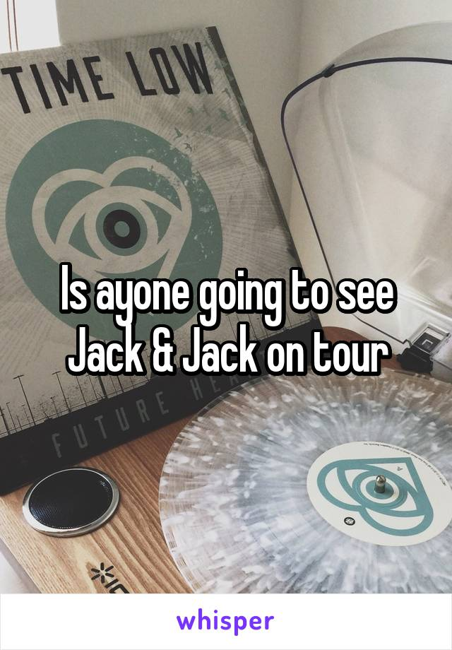 Is ayone going to see Jack & Jack on tour