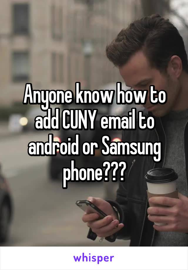 Anyone know how to add CUNY email to android or Samsung phone???