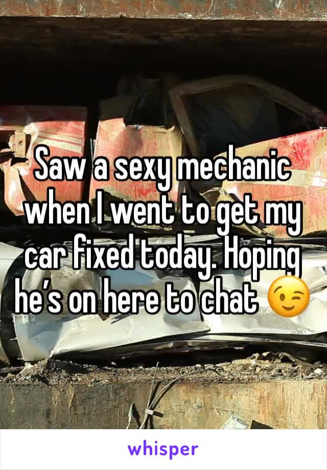 Saw a sexy mechanic when I went to get my car fixed today. Hoping he's on here to chat 😉