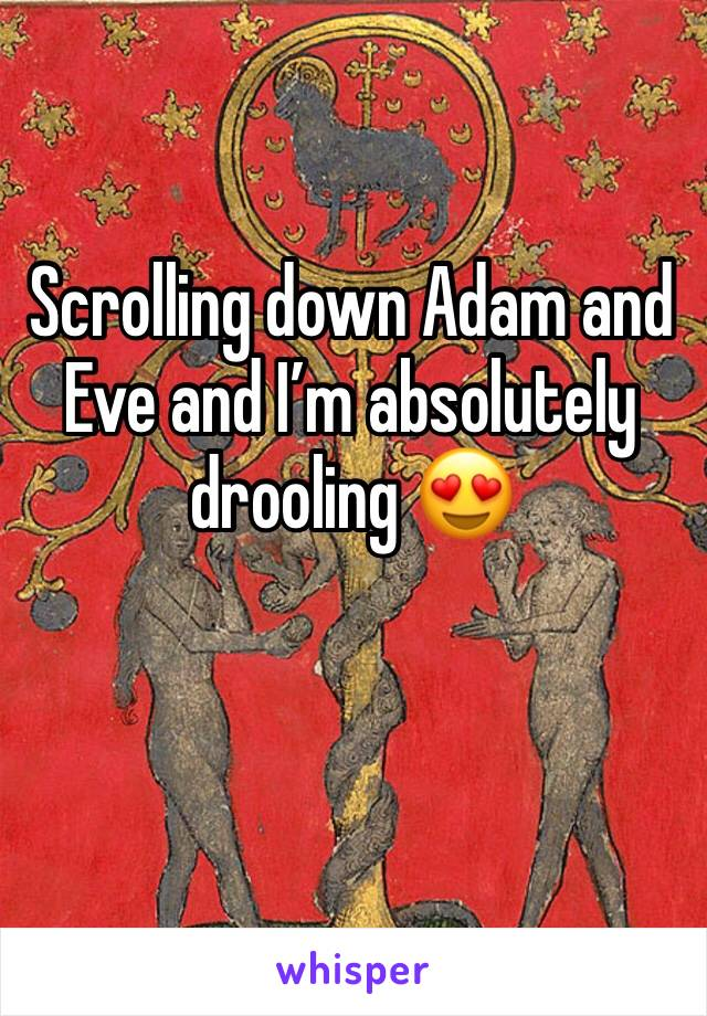 Scrolling down Adam and Eve and I'm absolutely drooling 😍