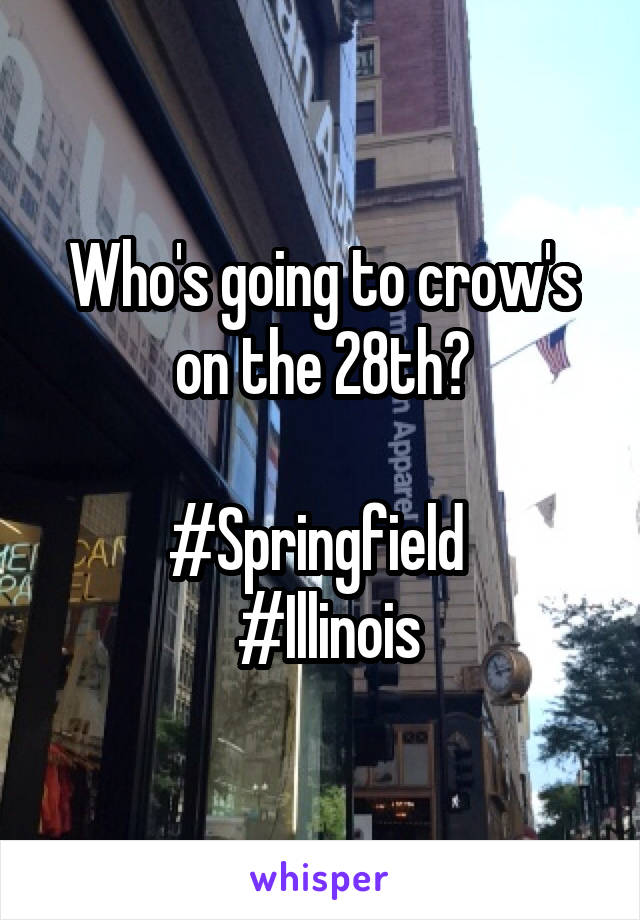 Who's going to crow's on the 28th?  #Springfield    #Illinois