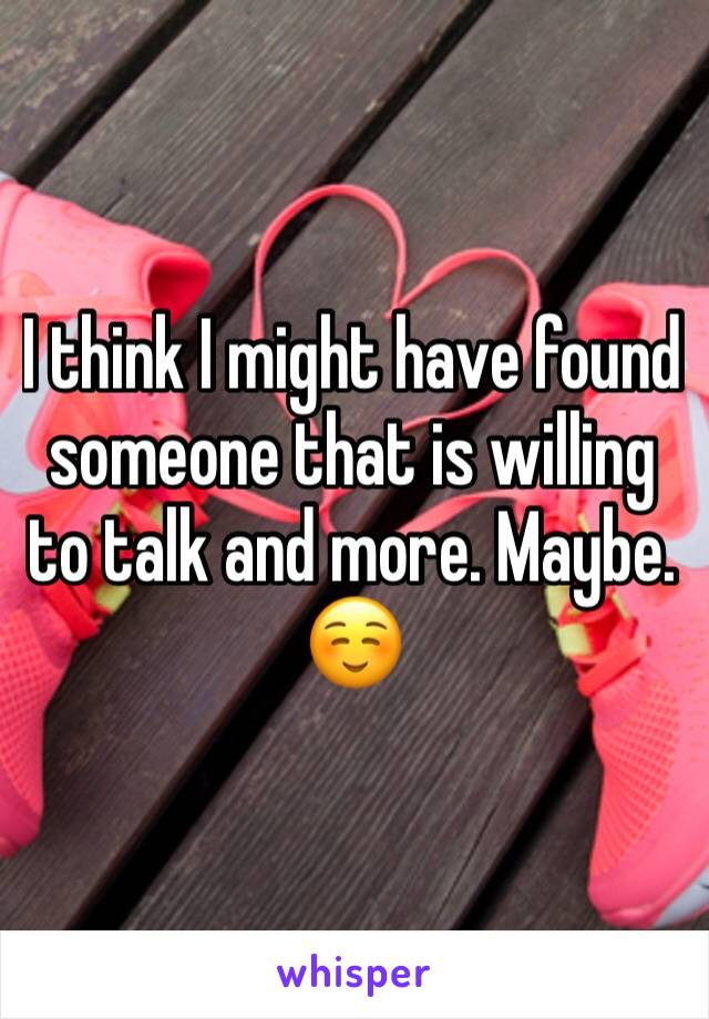 I think I might have found someone that is willing to talk and more. Maybe. ☺️
