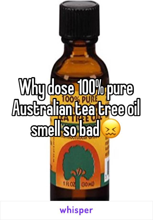 Why dose 100% pure Australian tea tree oil smell so bad😖