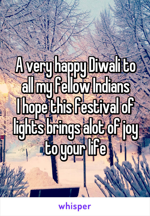 A very happy Diwali to all my fellow Indians I hope this festival of lights brings alot of joy to your life