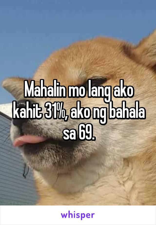 Mahalin mo lang ako kahit 31%, ako ng bahala sa 69.
