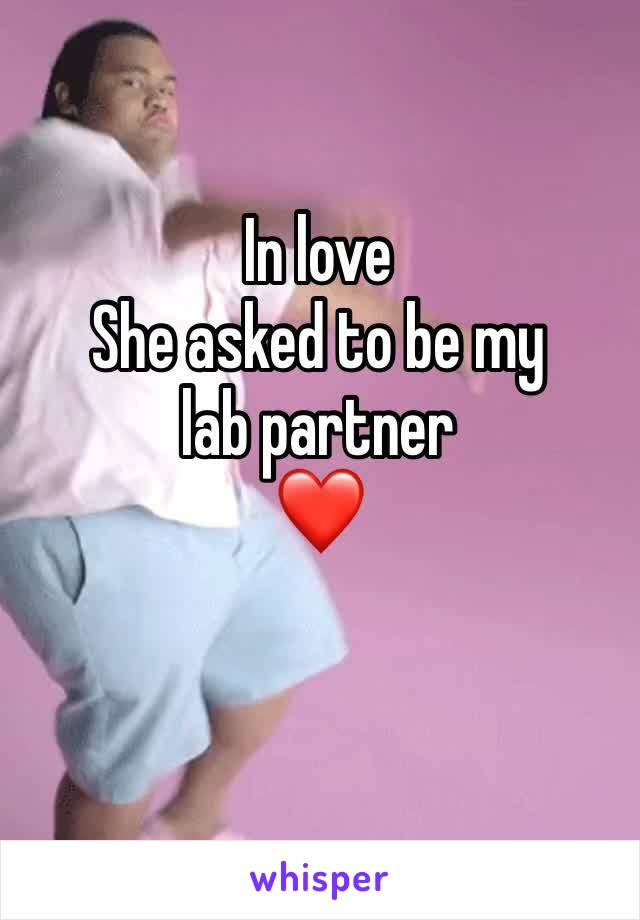 In love She asked to be my lab partner  ❤️