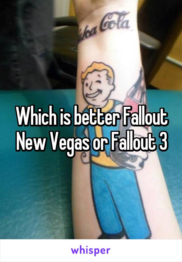 Which is better Fallout New Vegas or Fallout 3