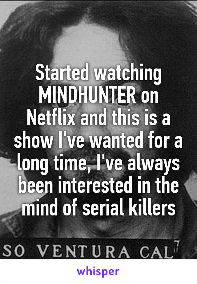 Started watching MINDHUNTER on Netflix and this is a show I've wanted for a long time, I've always been interested in the mind of serial killers