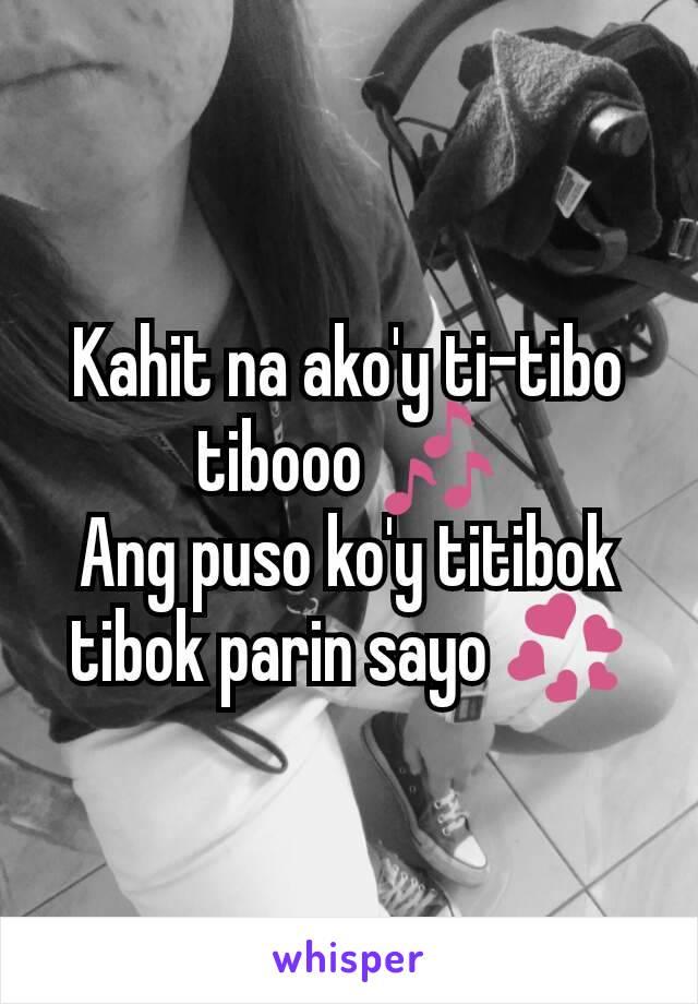 Kahit na ako'y ti-tibo tibooo 🎶 Ang puso ko'y titibok tibok parin sayo 💞