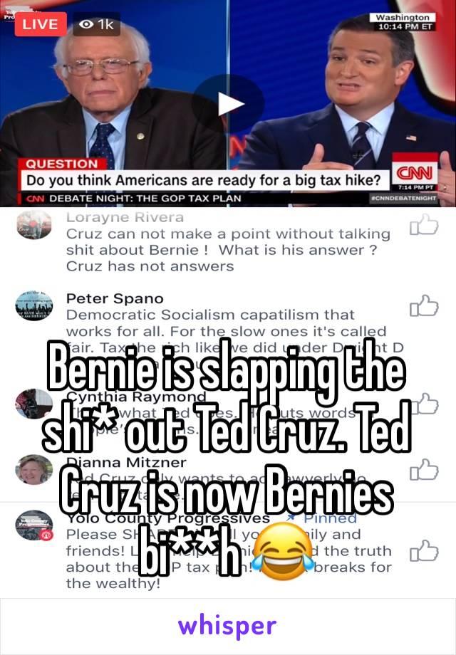 Bernie is slapping the shi* out Ted Cruz. Ted Cruz is now Bernies bi**h 😂