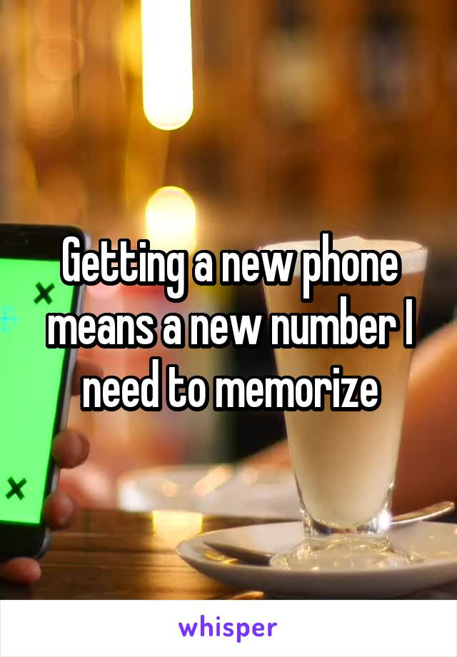 Getting a new phone means a new number I need to memorize