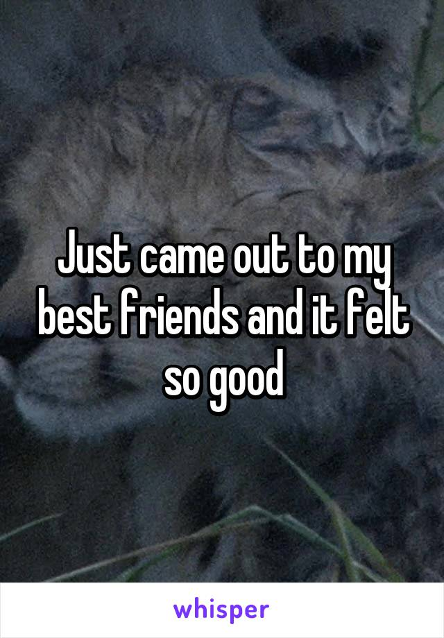 Just came out to my best friends and it felt so good