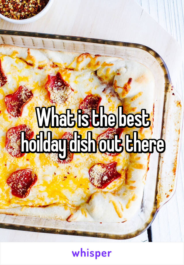 What is the best hoilday dish out there