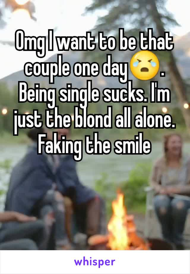 Omg I want to be that couple one day😭. Being single sucks. I'm just the blond all alone. Faking the smile