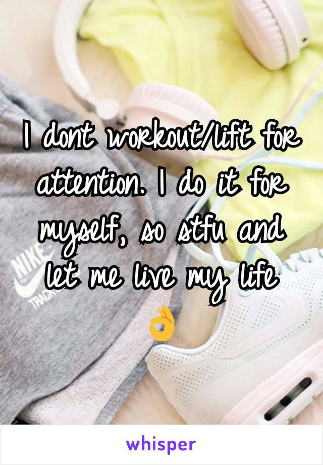 I dont workout/lift for attention. I do it for myself, so stfu and let me live my life 👌