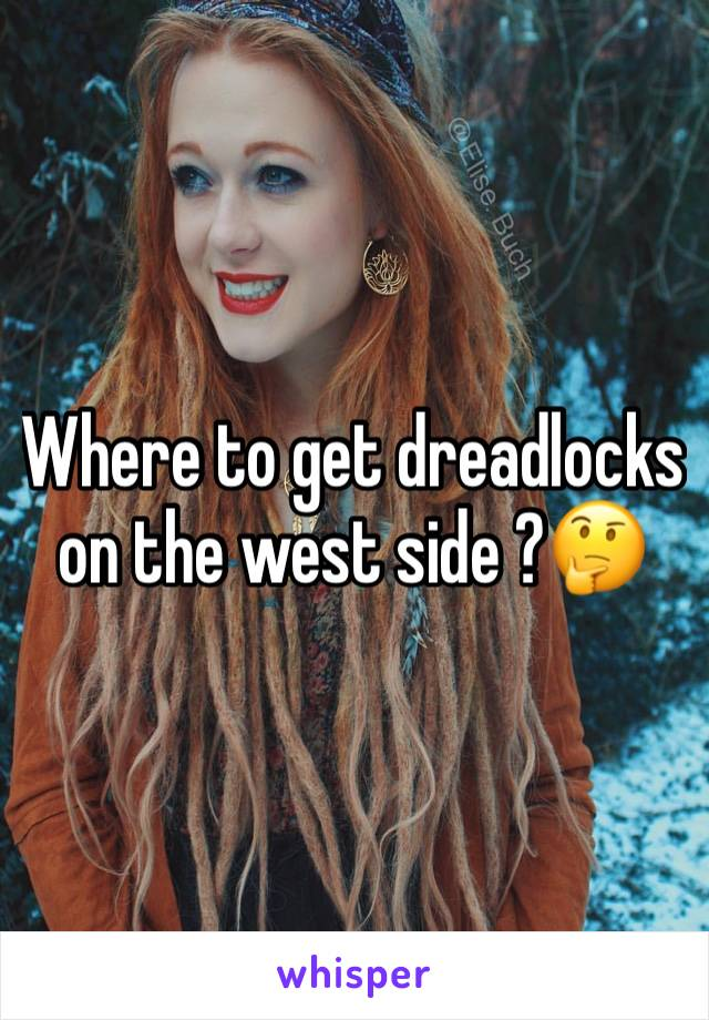 Where to get dreadlocks on the west side ?🤔