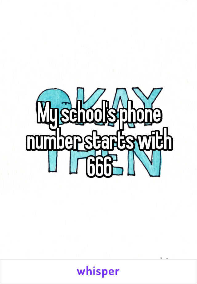 My school's phone number starts with 666