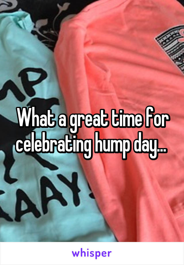 What a great time for celebrating hump day...
