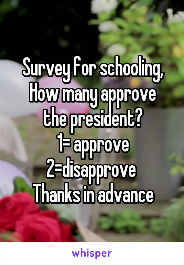 Survey for schooling, How many approve the president? 1= approve 2=disapprove  Thanks in advance